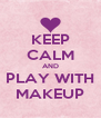 KEEP CALM AND PLAY WITH MAKEUP - Personalised Poster A4 size