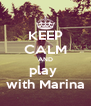 KEEP CALM AND play  with Marina - Personalised Poster A4 size