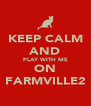 KEEP CALM AND PLAY WITH ME ON FARMVILLE2 - Personalised Poster A4 size
