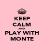 KEEP CALM AND PLAY WITH MONTE - Personalised Poster A4 size