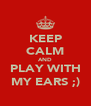 KEEP CALM AND PLAY WITH MY EARS ;) - Personalised Poster A4 size