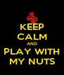 KEEP CALM AND PLAY WITH MY NUTS - Personalised Poster A4 size