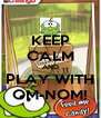 KEEP CALM AND PLAY WITH OM-NOM! - Personalised Poster A4 size
