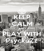 KEEP CALM AND PLAY WITH PsyckoZz - Personalised Poster A4 size