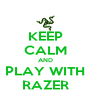 KEEP CALM AND PLAY WITH RAZER - Personalised Poster A4 size