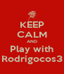 KEEP CALM AND Play with Rodrigocos3 - Personalised Poster A4 size