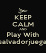 KEEP CALM AND Play With salvadorjuega - Personalised Poster A4 size