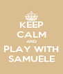 KEEP CALM AND PLAY WITH SAMUELE - Personalised Poster A4 size