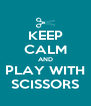 KEEP CALM AND PLAY WITH SCISSORS - Personalised Poster A4 size