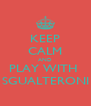 KEEP CALM AND PLAY WITH  SGUALTERONI - Personalised Poster A4 size