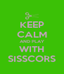 KEEP CALM AND PLAY WITH SISSCORS - Personalised Poster A4 size