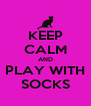 KEEP CALM AND PLAY WITH SOCKS - Personalised Poster A4 size