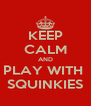 KEEP CALM AND PLAY WITH  SQUINKIES - Personalised Poster A4 size