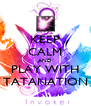 KEEP CALM AND PLAY WITH TATANATION - Personalised Poster A4 size