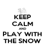 KEEP CALM AND PLAY WITH THE SNOW - Personalised Poster A4 size