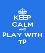 KEEP CALM AND PLAY WITH TP - Personalised Poster A4 size