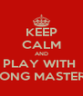 KEEP CALM AND PLAY WITH  WRONG MASTERIES - Personalised Poster A4 size