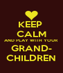KEEP  CALM AND PLAY WITH YOUR GRAND- CHILDREN - Personalised Poster A4 size