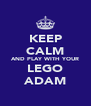 KEEP CALM AND PLAY WITH YOUR LEGO ADAM - Personalised Poster A4 size