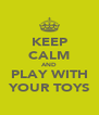KEEP CALM AND PLAY WITH YOUR TOYS - Personalised Poster A4 size
