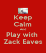Keep Calm And Play with  Zack Eaves - Personalised Poster A4 size