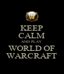 KEEP CALM AND PLAY WORLD OF WARCRAFT - Personalised Poster A4 size
