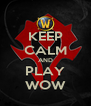 KEEP CALM AND PLAY WOW - Personalised Poster A4 size
