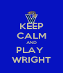 KEEP CALM AND PLAY  WRIGHT - Personalised Poster A4 size