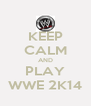 KEEP CALM AND PLAY WWE 2K14 - Personalised Poster A4 size