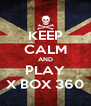 KEEP CALM AND PLAY X BOX 360 - Personalised Poster A4 size