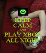 KEEP CALM AND PLAY XBOX ALL NIGHT - Personalised Poster A4 size