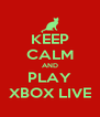 KEEP CALM AND PLAY XBOX LIVE - Personalised Poster A4 size