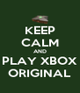 KEEP CALM AND PLAY XBOX ORIGINAL - Personalised Poster A4 size