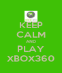 KEEP CALM AND PLAY XBOX360 - Personalised Poster A4 size
