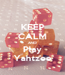 KEEP CALM AND Play Yahtzee - Personalised Poster A4 size