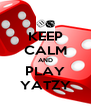 KEEP CALM AND PLAY YATZY - Personalised Poster A4 size