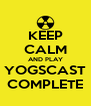 KEEP CALM AND PLAY YOGSCAST COMPLETE - Personalised Poster A4 size