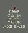 KEEP CALM AND PLAY YOUR AXE BASS - Personalised Poster A4 size