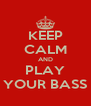 KEEP CALM AND PLAY YOUR BASS - Personalised Poster A4 size