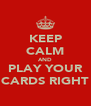KEEP CALM AND PLAY YOUR CARDS RIGHT - Personalised Poster A4 size