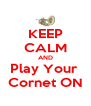 KEEP CALM AND Play Your  Cornet ON - Personalised Poster A4 size