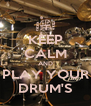 KEEP CALM AND PLAY YOUR DRUM'S - Personalised Poster A4 size