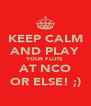 KEEP CALM AND PLAY YOUR FLUTE AT NCO OR ELSE! ;) - Personalised Poster A4 size