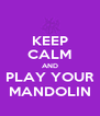 KEEP CALM AND PLAY YOUR MANDOLIN - Personalised Poster A4 size