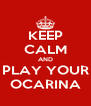 KEEP CALM AND PLAY YOUR OCARINA - Personalised Poster A4 size