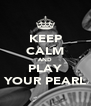 KEEP CALM AND PLAY YOUR PEARL - Personalised Poster A4 size