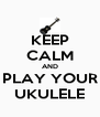 KEEP CALM AND PLAY YOUR UKULELE - Personalised Poster A4 size