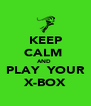 KEEP CALM  AND  PLAY  YOUR X-BOX - Personalised Poster A4 size