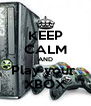 KEEP CALM AND Play your  XBOX - Personalised Poster A4 size