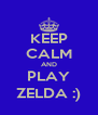 KEEP CALM AND PLAY ZELDA :) - Personalised Poster A4 size